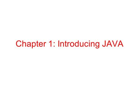 Chapter 1: Introducing JAVA. 2 Introduction Why JAVA Applets and web applications Very rich GUI libraries Portability (machine independence) A real Object.