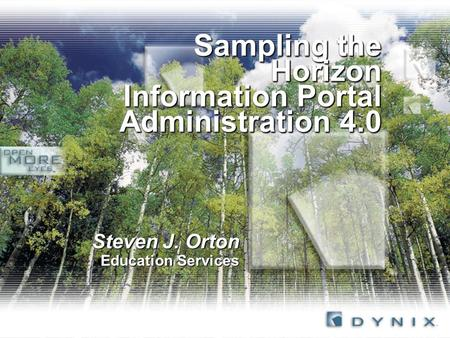 Sampling the Horizon Information Portal Administration 4.0 Steven J. Orton Education Services.