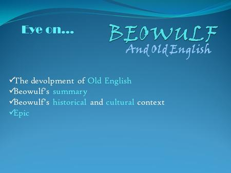 And Old English The devolpment of Old English Beowulf's summary Beowulf's historical and cultural context Epic Eye on…