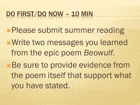  Please submit summer reading  Write two messages you learned from the epic poem Beowulf.  Be sure to provide evidence from the poem itself that support.