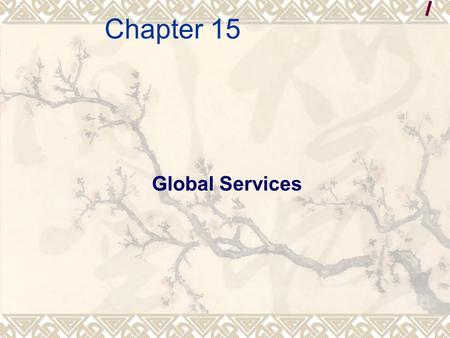 Global Services Chapter 15. Differences Between Services and Goods  Definitions and distinctions  Goods are physical objects, devices, or things. 