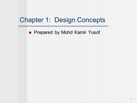 Chapter 1: Design Concepts Prepared by Mohd Kamir Yusof 1.
