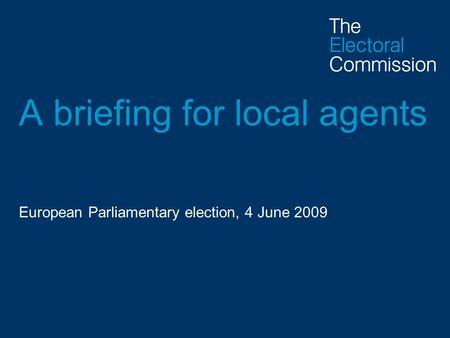 A briefing for local agents European Parliamentary election, 4 June 2009.