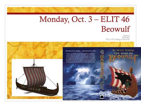 Monday, Oct. 3 – ELIT 46 Beowulf Themes Structure Ways of Looking at Beowulf.