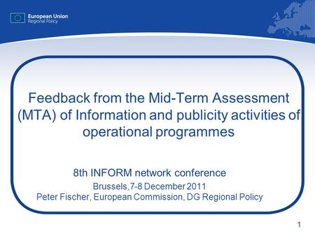 1 Feedback from the Mid-Term Assessment (MTA) of Information and publicity activities of operational programmes 8th INFORM network conference Brussels,7-8.