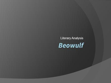 Beowulf Literary Analysis. Background Information  To start a literary analysis, provide a brief summary of the text in order to give the reader background.