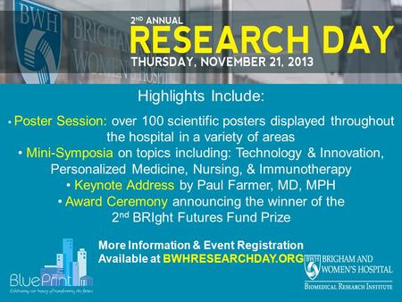 Highlights Include: Poster Session: over 100 scientific posters displayed throughout the hospital in a variety of areas Mini-Symposia on topics including: