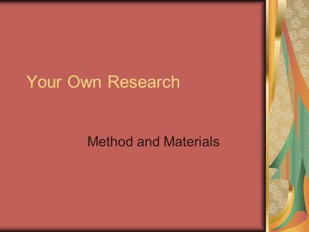 Your Own Research Method and Materials. Procedure BATs Write a method Create materials such as - consent forms, standardised instructions, questionnaire,