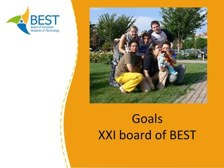 Goals XXI board of BEST. To assess the needs of our market and to develop our services accordingly – Support the start up of the 'Student Career Guidance'