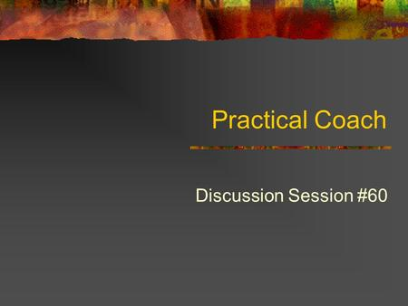 Practical Coach Discussion Session #60. Learning Objectives To understand the value of coaching in a manager's work To learn how to determine when to.