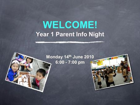 WELCOME! Year 1 Parent Info Night Monday 14 th June 2010 6:00 - 7:00 pm.