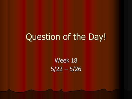 Question of the Day! Week 18 5/22 – 5/26. Question of the Day! Monday, May 22nd Which type of cloud is easiest to spot and why?