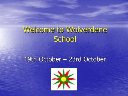 Welcome to Wolverdene School 19th October – 23rd October.