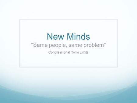 "New Minds ""Same people, same problem"" Congressional Term Limits."