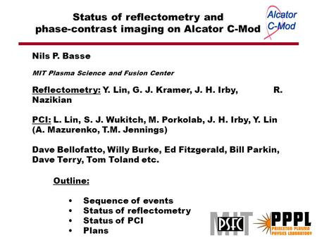 Status of reflectometry and phase-contrast imaging on Alcator C-Mod Outline: Sequence of events Status of reflectometry Status of PCI Plans Nils P. Basse.