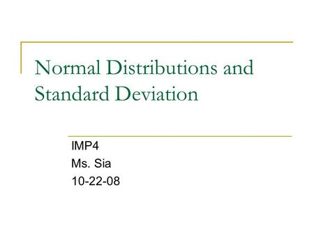 Normal Distributions and Standard Deviation IMP4 Ms. Sia 10-22-08.