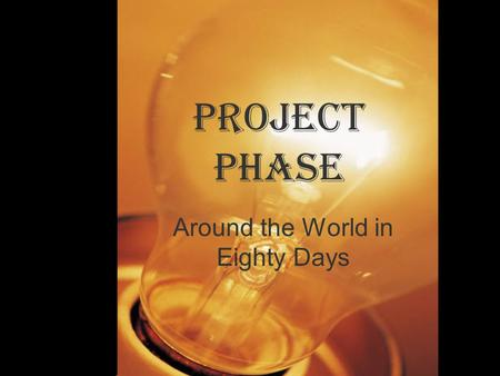 Project Phase Around the World in Eighty Days. When do I have to know what I am doing for my product? Your Product Idea Sheet is due on Wednesday, February.