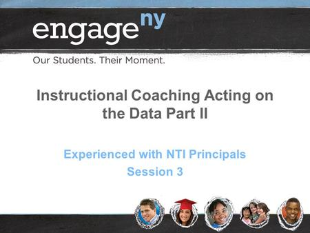Instructional Coaching Acting on the Data Part II Experienced with NTI Principals Session 3.