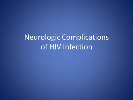 Neurologic Complications of HIV Infection. History In 1985 –virus isolated from CSF, brain, spinal cord, peripheral nerves of patients with AIDS. virus,