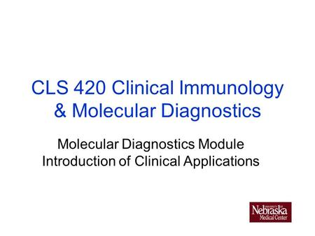 CLS 420 Clinical Immunology & Molecular Diagnostics