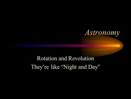 "Astronomy Rotation and Revolution They're like ""Night and Day"""