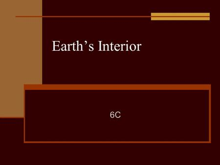 Earth's Interior 6C. Indirect Evidence We have never seen deep inside the Earth. Geologists use an indirect method that relies on inferring what might.