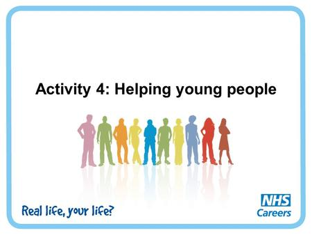 Activity 4: Helping young people. Getting help Many young people can experience problems. Sometimes you might think you are the only person dealing with.