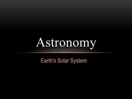Earth's Solar System Astronomy. *8 Planets Go Around The Sun *Satellites (Moons) of Planets *Asteroid Belt *Comets Sun = Star.
