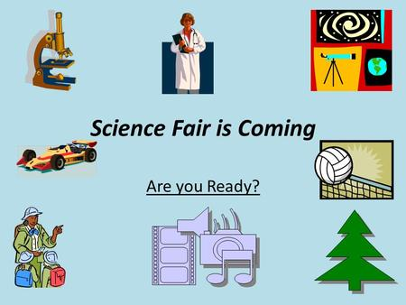 Science Fair is Coming Are you Ready?. How to Start Your Science Fair Project Step 1: Curiosity Pick a topic, ANY TOPIC, you are interested in. (nature,