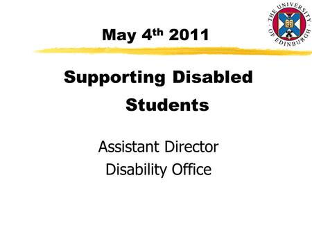 May 4 th 2011 Supporting Disabled Students Assistant Director Disability Office.
