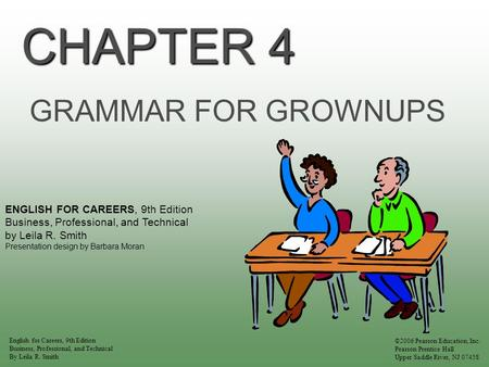 CHAPTER 4 GRAMMAR FOR GROWNUPS ENGLISH FOR CAREERS, 9th Edition Business, Professional, and Technical by Leila R. Smith Presentation design by Barbara.