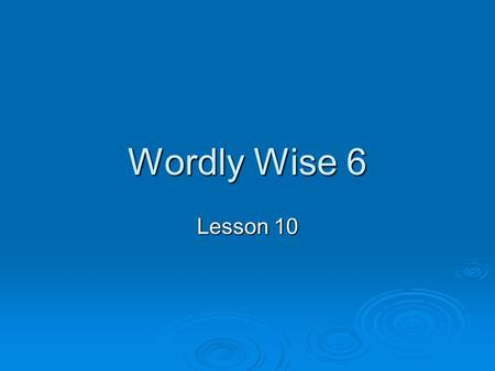 Wordly Wise 6 Lesson 10. anticipate verb 1. to look forward to; to expect 2. to be aware of and to provide for beforehand.