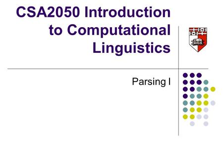 CSA2050 Introduction to Computational Linguistics Parsing I.