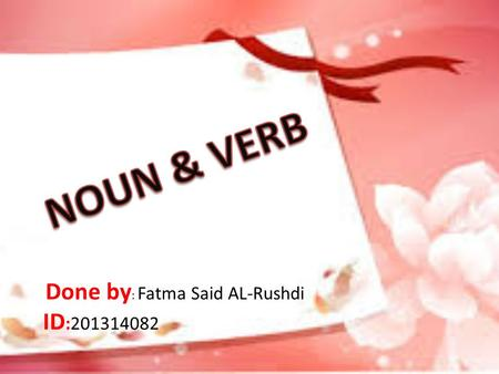 Done by : Fatma Said AL-Rushdi ID :201314082. What is a Noun? a member of a class of words that can function as the subject or object in a construction,