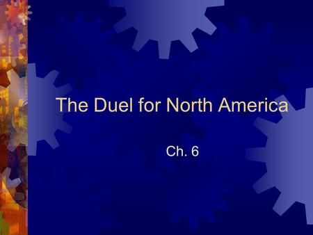 The Duel for North America Ch. 6. France in Canada  The Edict of Nantes  1598  Issued by the crown of France. It granted limited religious freedom.