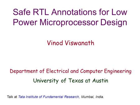 Safe RTL Annotations for Low Power Microprocessor Design Vinod Viswanath Department of Electrical and Computer Engineering University of Texas at Austin.