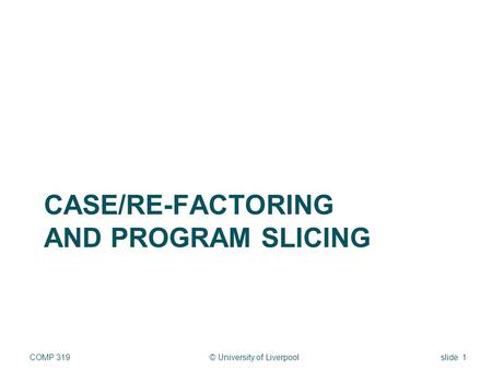 CASE/Re-factoring and program slicing