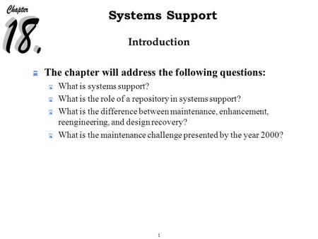1 Systems Support Introduction  The chapter will address the following questions:  What is systems support?  What is the role of a repository in systems.