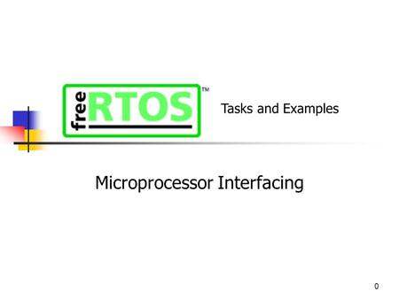 0 Microprocessor Interfacing Tasks and Examples. 1 Overview Task State Diagram Task Priority Idle Hook AND Co-Routines Kernel and Trace Utilities Naming.
