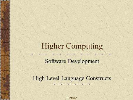 I Power Higher Computing Software Development High Level Language Constructs.