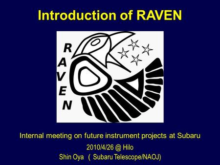 Introduction of RAVEN Internal meeting on future instrument projects at Subaru Shin Oya ( Subaru Telescope/NAOJ) ‏ Hilo.