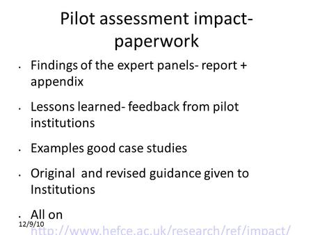 12/9/10 Pilot assessment impact- paperwork Findings of the expert panels- report + appendix Lessons learned- feedback from pilot institutions Examples.