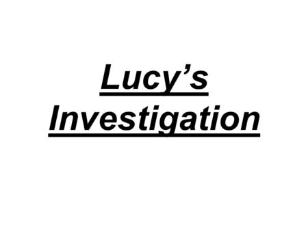 Lucy's Investigation. Is A the most common letter used in the English language? A O E These are the results of what 40 people think. This is the actual.