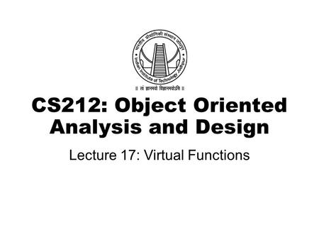 CS212: Object Oriented Analysis and Design Lecture 17: Virtual Functions.