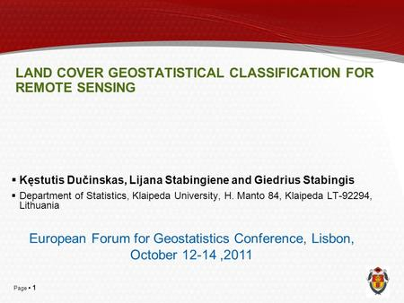 Page  1 LAND COVER GEOSTATISTICAL CLASSIFICATION FOR REMOTE SENSING  Kęstutis Dučinskas, Lijana Stabingiene and Giedrius Stabingis  Department of Statistics,