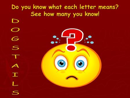 Do you know what each letter means? See how many you know!
