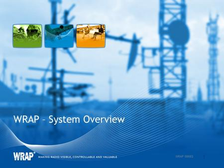 WRAP – System Overview 1 WRAP 0868G. 2 Introducing WRAP This is WRAP: A highly efficient system for radio network planning and spectrum management Provides.