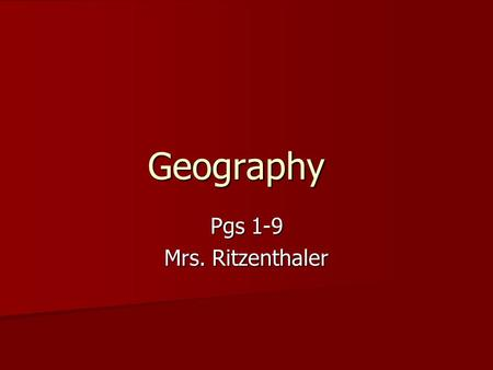Geography Pgs 1-9 Mrs. Ritzenthaler. The 5 themes of geography: Location Location Place Place Human/environment interaction Human/environment interaction.