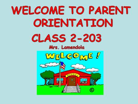 WELCOME TO PARENT ORIENTATION CLASS 2-203