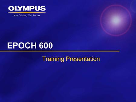 EPOCH 600 Training Presentation. EPOCH 600 Introduction Olympus NDT is proud to introduce the latest innovation in the portable flaw detector line: EPOCH.